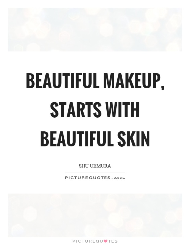 Beautiful makeup, starts with beautiful skin Picture Quote #1