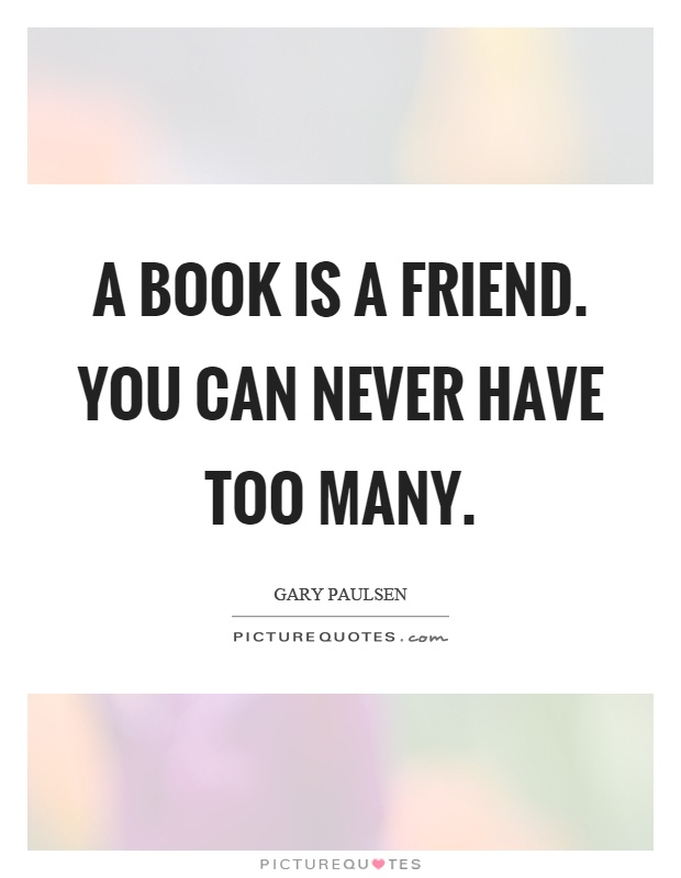 A book is a friend. You can never have too many Picture Quote #1