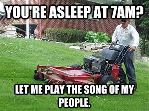 You're asleep at 7am? Let me play the song of my people Picture Quote #1
