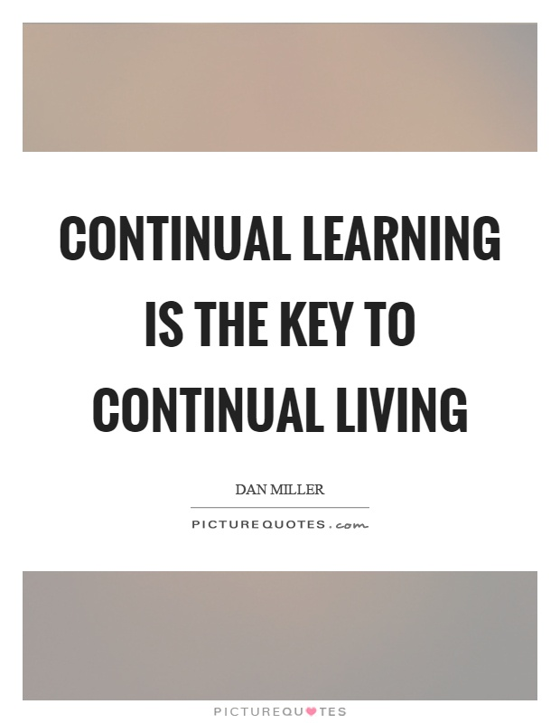 Continual learning is the key to continual living Picture Quote #1
