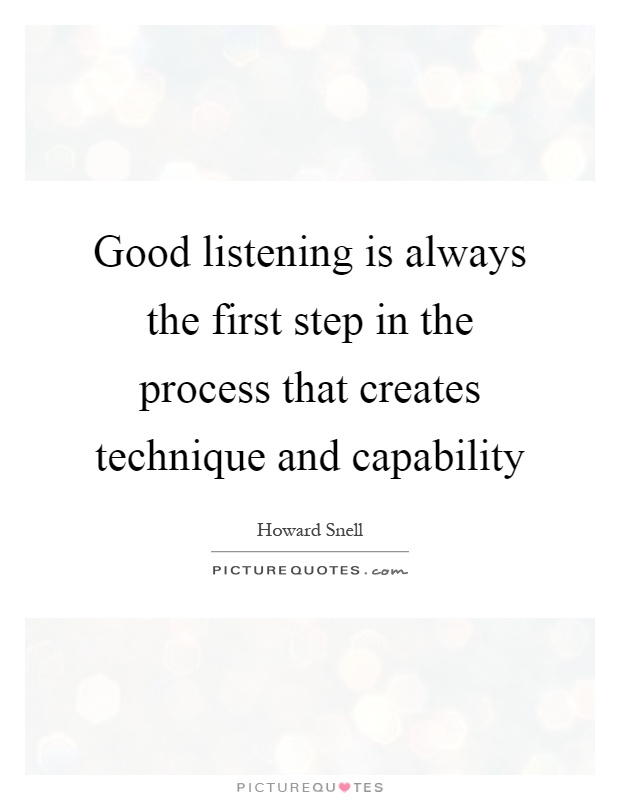 Good listening is always the first step in the process that creates technique and capability Picture Quote #1