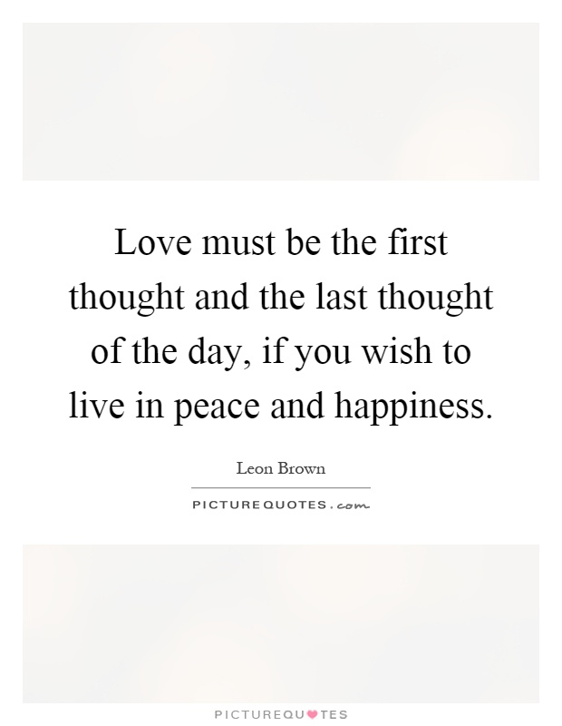 Thought For The Day Quotes Custom Love Must Be The First Thought And The Last Thought Of The Day
