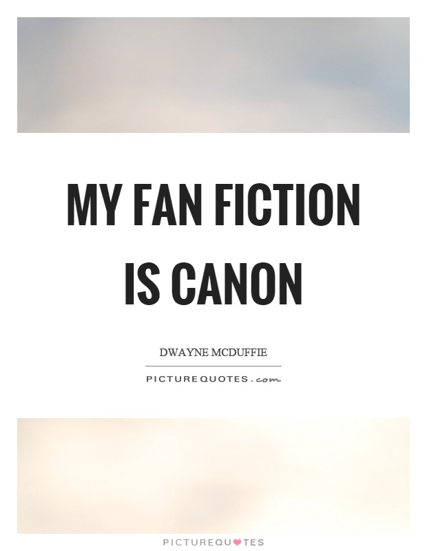My fan fiction is canon Picture Quote #1