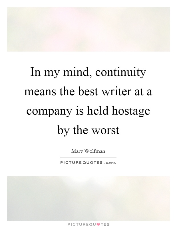 In my mind, continuity means the best writer at a company is held hostage by the worst Picture Quote #1