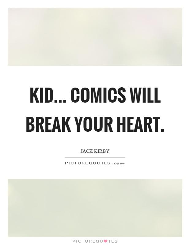 Kid... Comics will break your heart Picture Quote #1