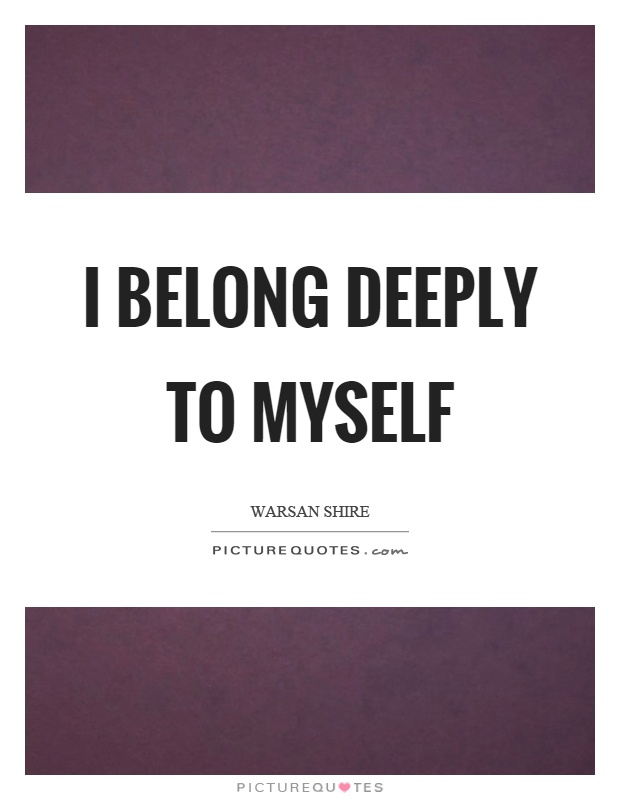 I belong deeply to myself Picture Quote #1