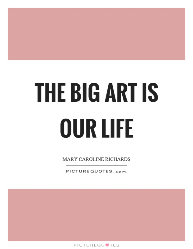 The big art is our life Picture Quote #1