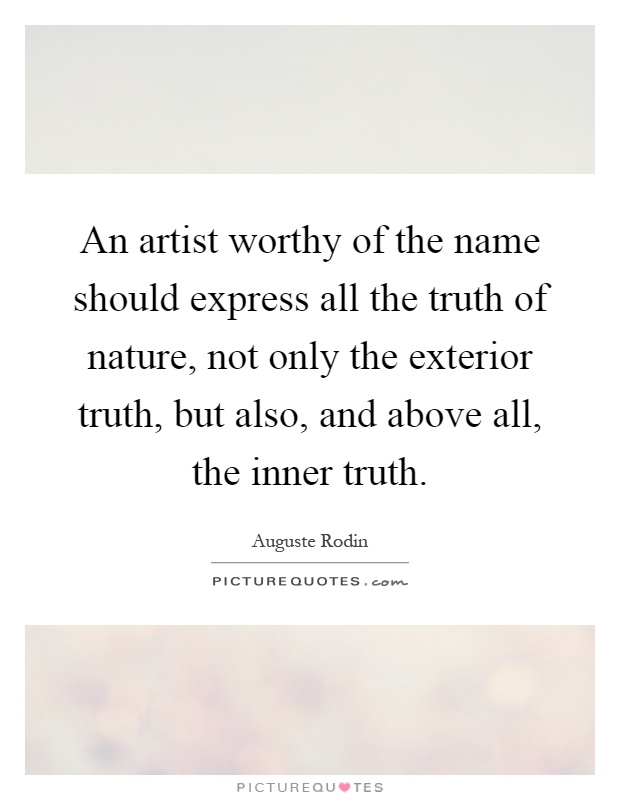 An artist worthy of the name should express all the truth for Exterior beauty quotes