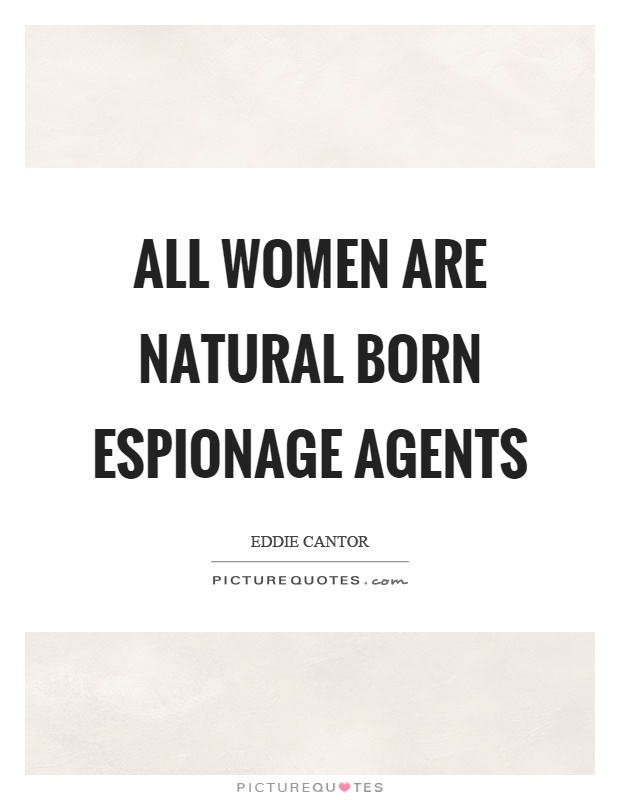 All women are natural born espionage agents Picture Quote #1