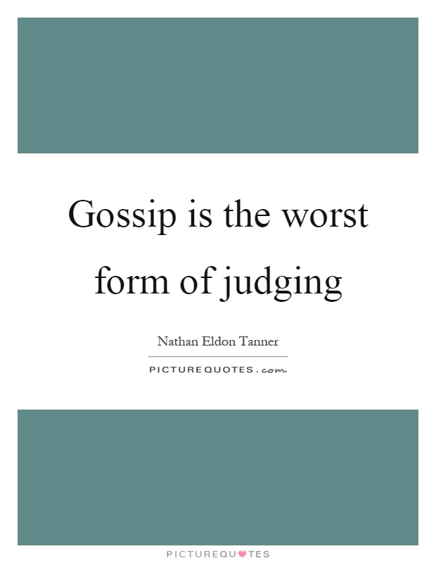 Gossip is the worst form of judging Picture Quote #1
