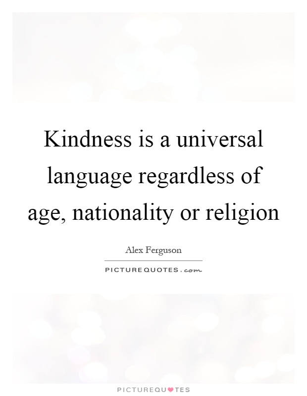 Kindness is a universal language regardless of age, nationality or religion Picture Quote #1