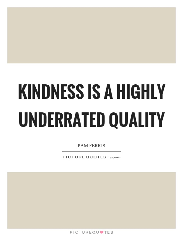 Kindness is a highly underrated quality Picture Quote #1