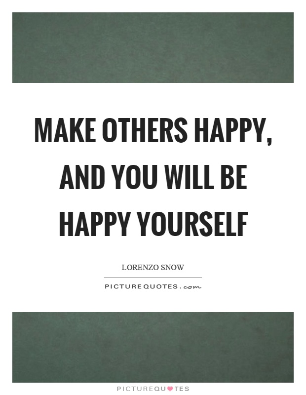 Make others happy quotes sayings make others happy picture quotes make others happy and you will be happy yourself picture quote 1 ccuart Choice Image