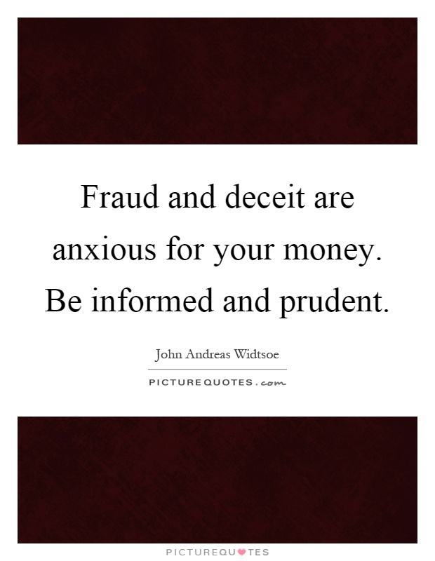 Fraud and deceit are anxious for your money. Be informed and prudent Picture Quote #1