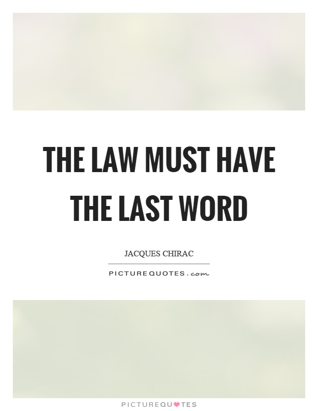 The law must have the last word Picture Quote #1