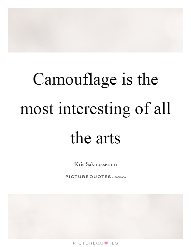 Camouflage is the most interesting of all the arts Picture Quote #1
