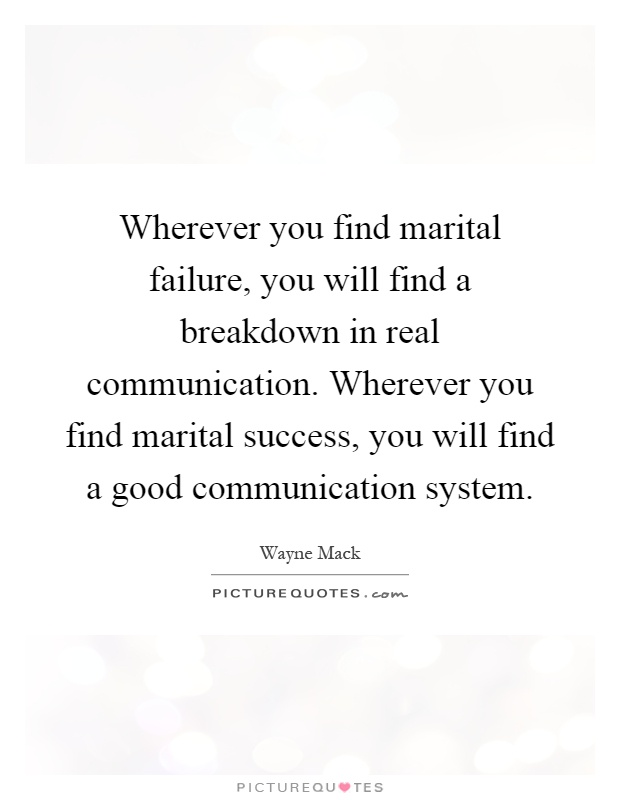 Wherever you find marital failure, you will find a breakdown in real communication. Wherever you find marital success, you will find a good communication system Picture Quote #1