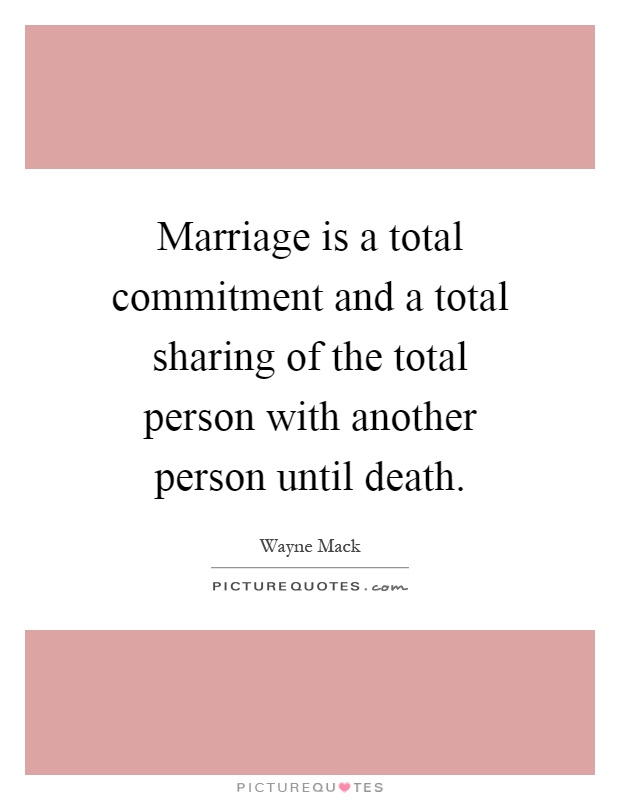 Marriage is a total commitment and a total sharing of the total person with another person until death Picture Quote #1