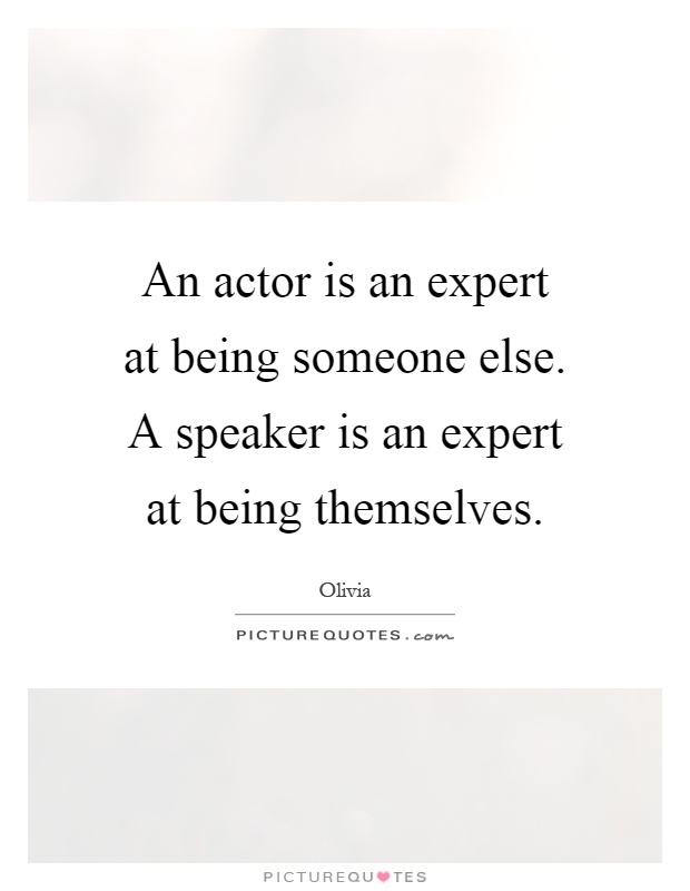 An actor is an expert at being someone else. A speaker is an expert at being themselves Picture Quote #1