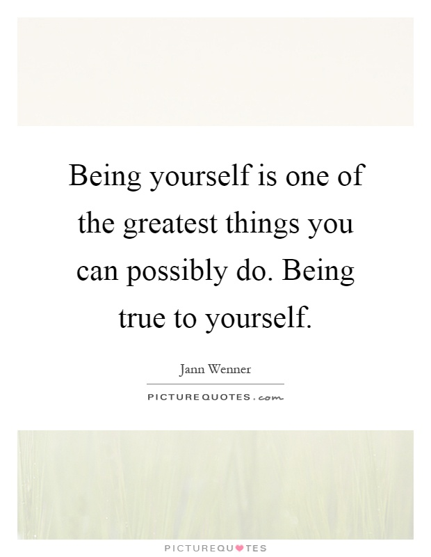 Being yourself is one of the greatest things you can possibly do. Being true to yourself Picture Quote #1