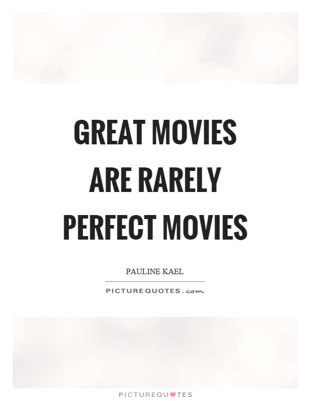 great movies are rarely perfect movies picture quotes