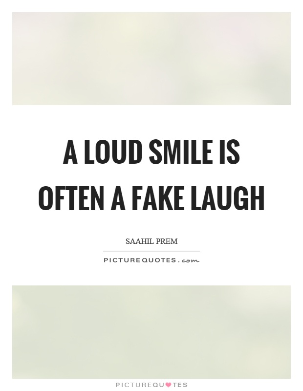 A loud smile is often a fake laugh Picture Quote #1