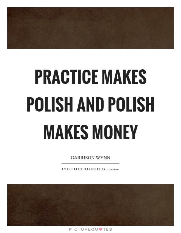 Practice makes polish and polish makes money Picture Quote #1