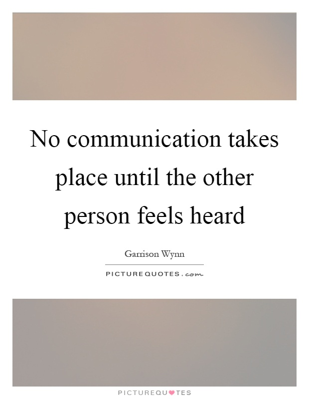 No communication takes place until the other person feels heard Picture Quote #1