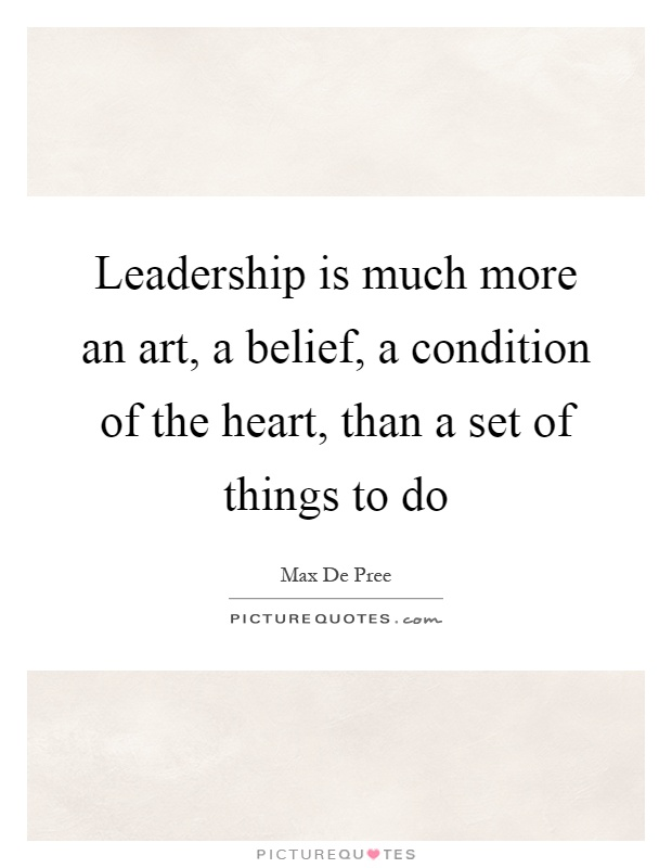 Leadership is much more an art, a belief, a condition of the heart, than a set of things to do Picture Quote #1
