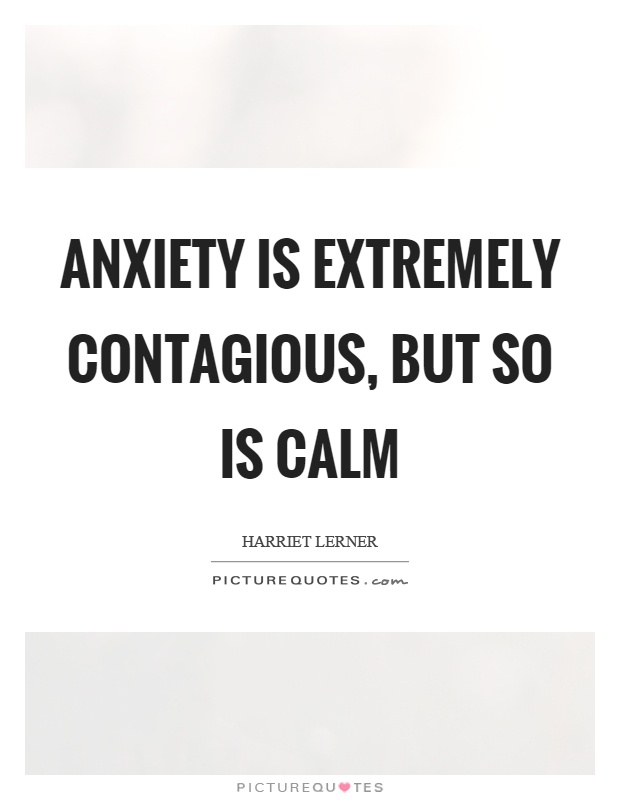 Anxiety is extremely contagious, but so is calm Picture Quote #1