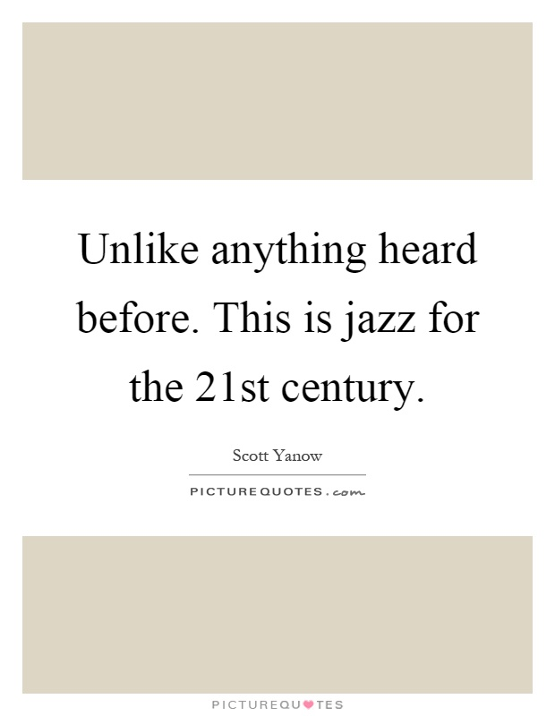 Unlike anything heard before. This is jazz for the 21st century Picture Quote #1