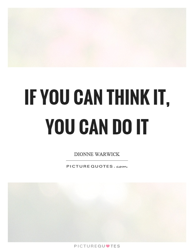 If you can think it, you can do it Picture Quote #1