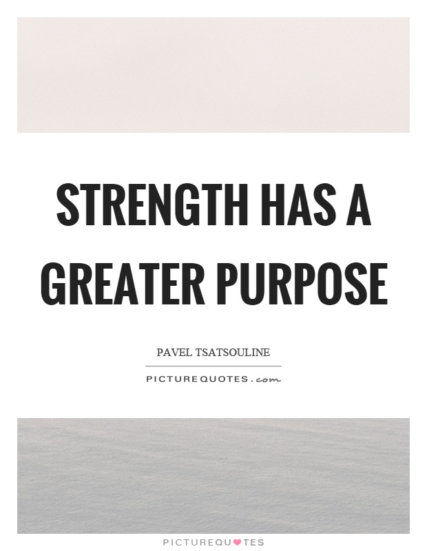 Strength has a greater purpose Picture Quote #1