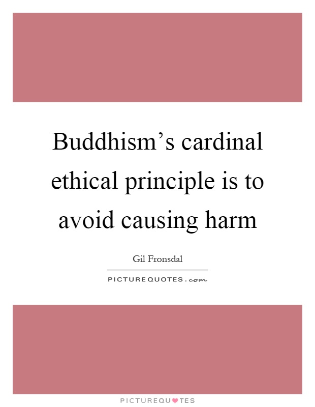 Buddhism's cardinal ethical principle is to avoid causing harm Picture Quote #1