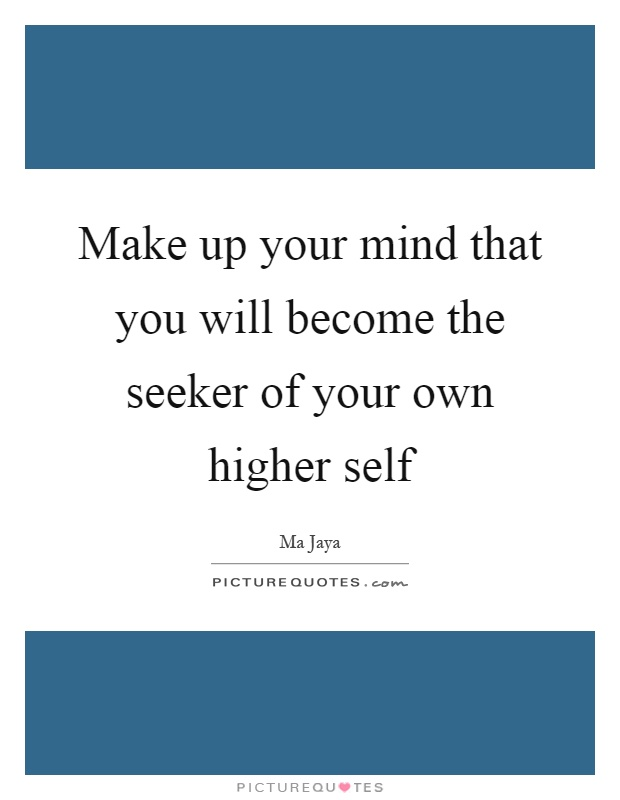 Make up your mind that you will become the seeker of your own higher self Picture Quote #1