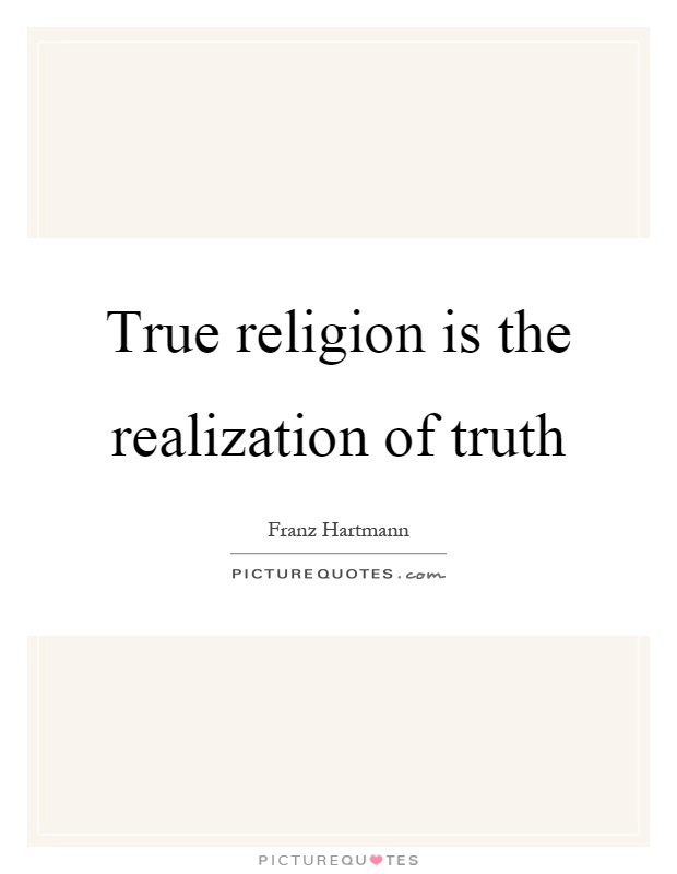 True religion is the realization of truth Picture Quote #1