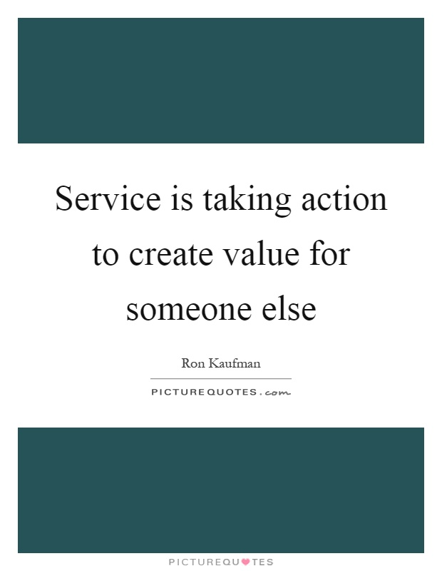 Service is taking action to create value for someone else Picture Quote #1