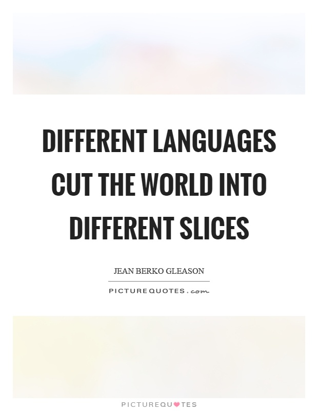 Different languages cut the world into different slices Picture Quote #1