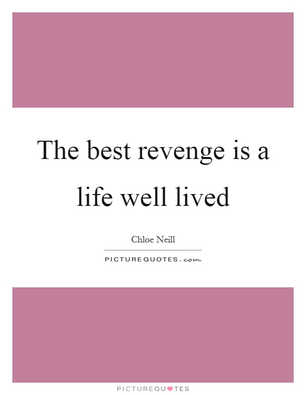 The best revenge is a life well lived Picture Quote #1