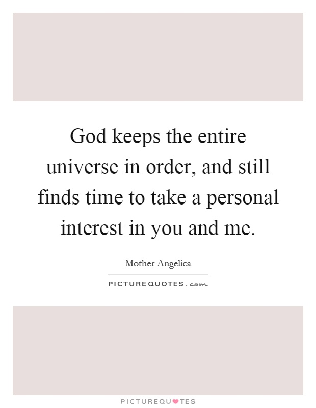 God keeps the entire universe in order, and still finds time to take a personal interest in you and me Picture Quote #1