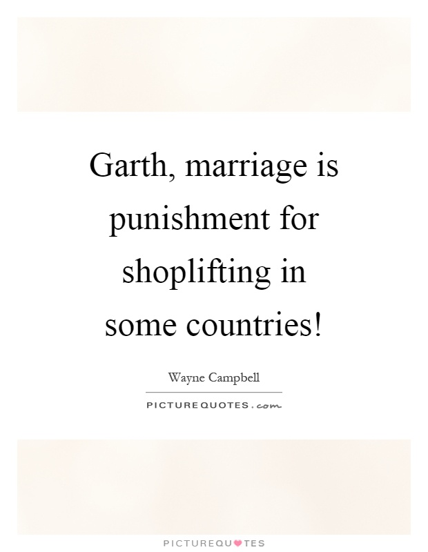 Garth, marriage is punishment for shoplifting in some countries! Picture Quote #1