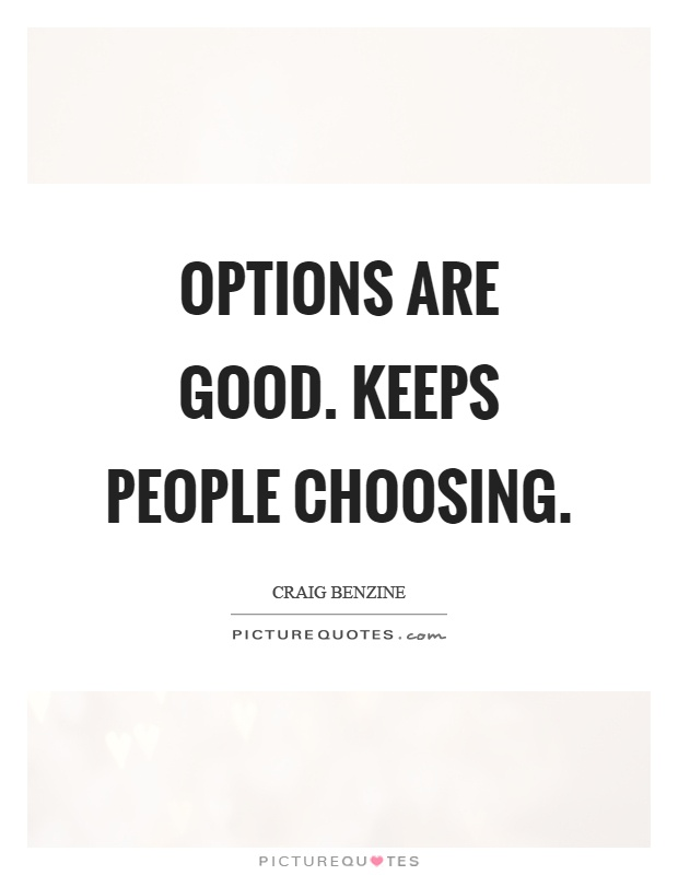Options are good. Keeps people choosing Picture Quote #1