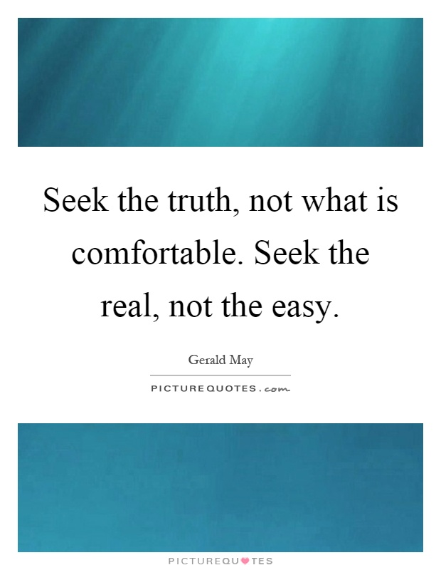 Seek the truth, not what is comfortable. Seek the real, not the easy Picture Quote #1