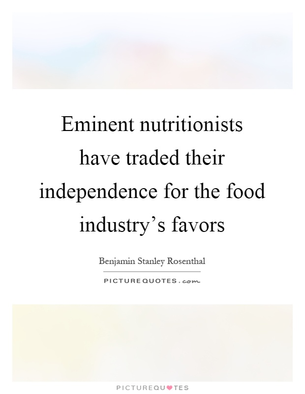 Eminent nutritionists have traded their independence for the food industry's favors Picture Quote #1