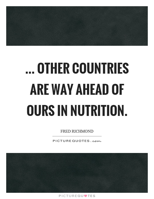 ... Other countries are way ahead of ours in nutrition Picture Quote #1