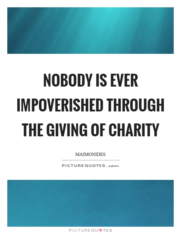 Nobody is ever impoverished through the giving of charity Picture Quote #1
