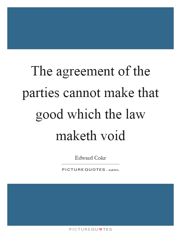 The agreement of the parties cannot make that good which the law maketh void Picture Quote #1