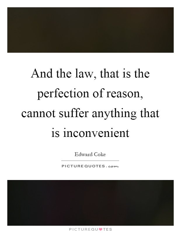 And the law, that is the perfection of reason, cannot suffer anything that is inconvenient Picture Quote #1