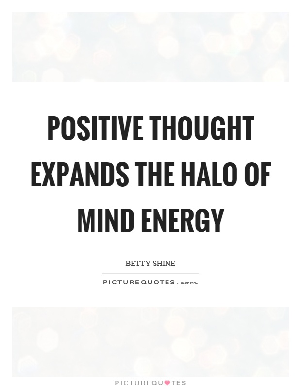 Positive thought expands the halo of mind energy Picture Quote #1