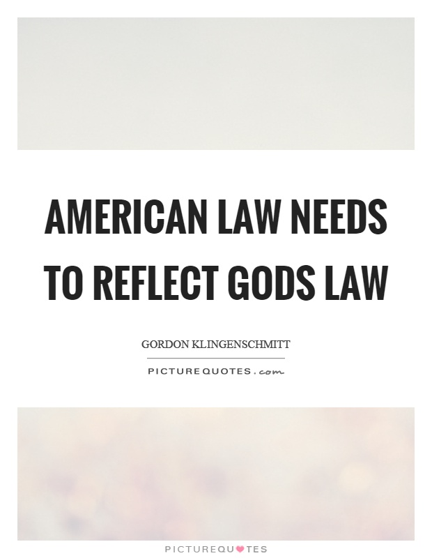 American law needs to reflect gods law Picture Quote #1